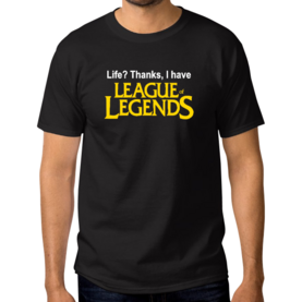 life thanks i have leage of legends